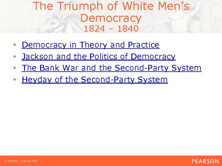 The Triumph of White Men's Democracy 1824 – 1840 • • Democracy in Theory