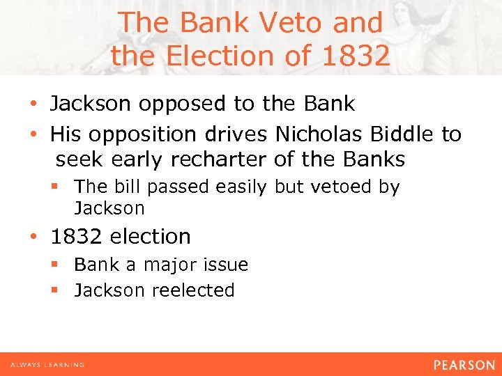 The Bank Veto and the Election of 1832 • Jackson opposed to the Bank