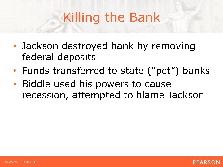 Killing the Bank • Jackson destroyed bank by removing federal deposits • Funds transferred