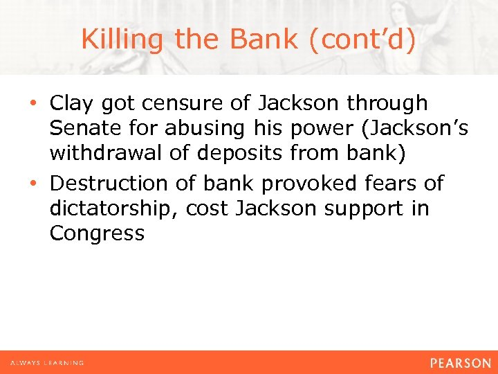 Killing the Bank (cont'd) • Clay got censure of Jackson through Senate for abusing