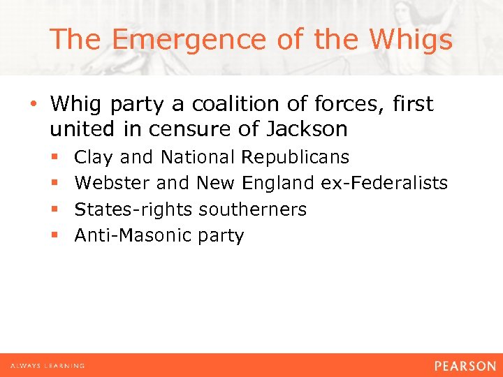 The Emergence of the Whigs • Whig party a coalition of forces, first united