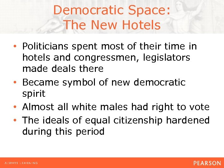 Democratic Space: The New Hotels • Politicians spent most of their time in hotels