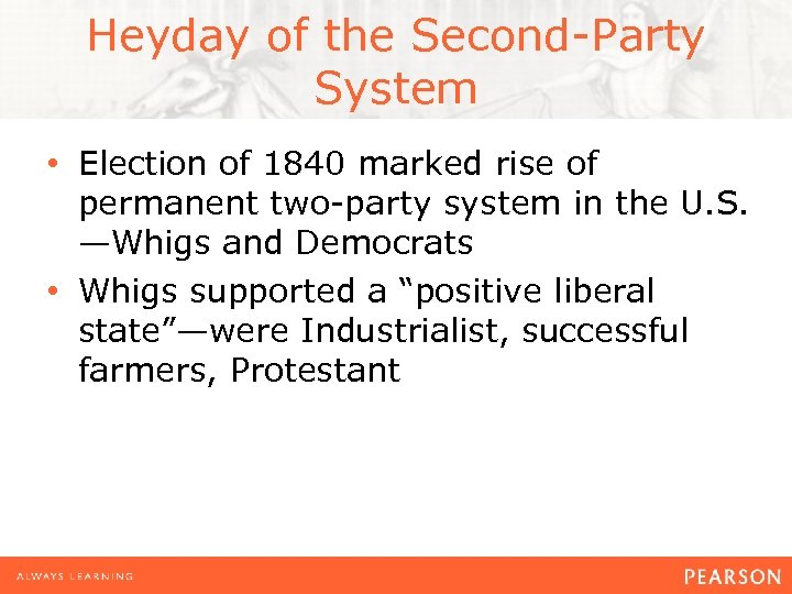 Heyday of the Second-Party System • Election of 1840 marked rise of permanent two-party