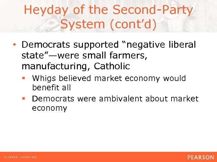 """Heyday of the Second-Party System (cont'd) • Democrats supported """"negative liberal state""""—were small farmers,"""