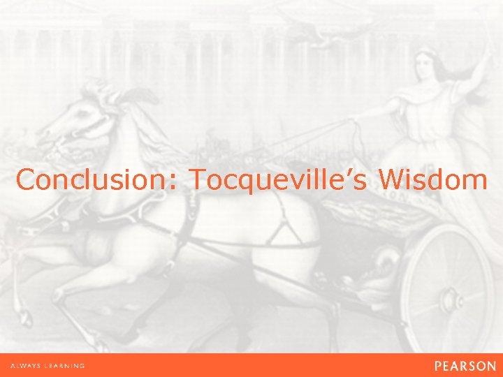 Conclusion: Tocqueville's Wisdom