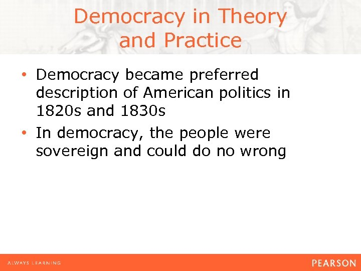 Democracy in Theory and Practice • Democracy became preferred description of American politics in