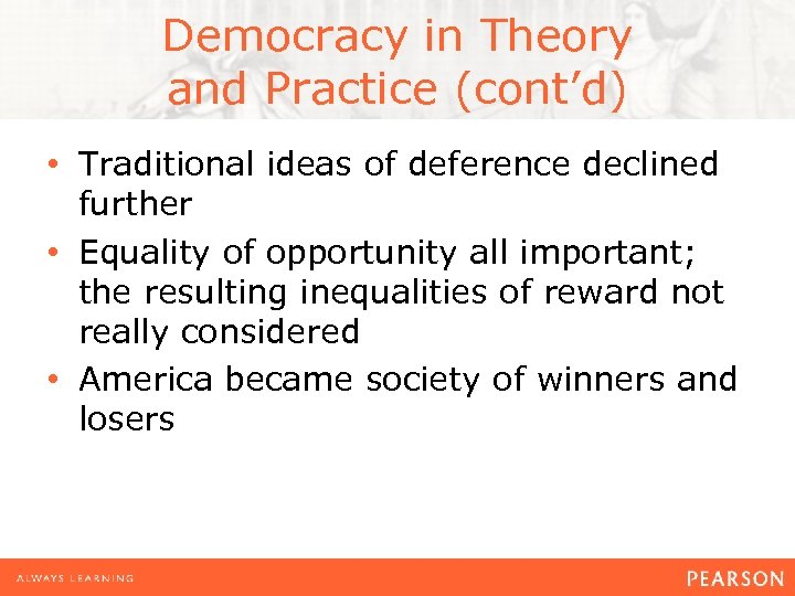 Democracy in Theory and Practice (cont'd) • Traditional ideas of deference declined further •