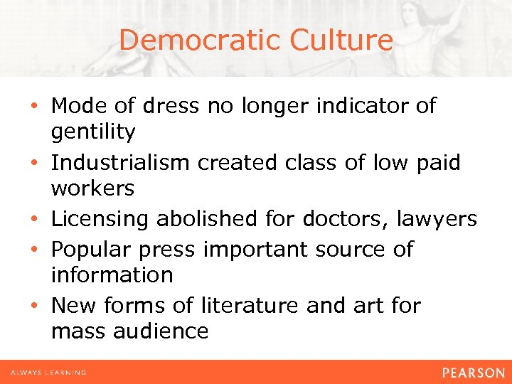 Democratic Culture • Mode of dress no longer indicator of gentility • Industrialism created