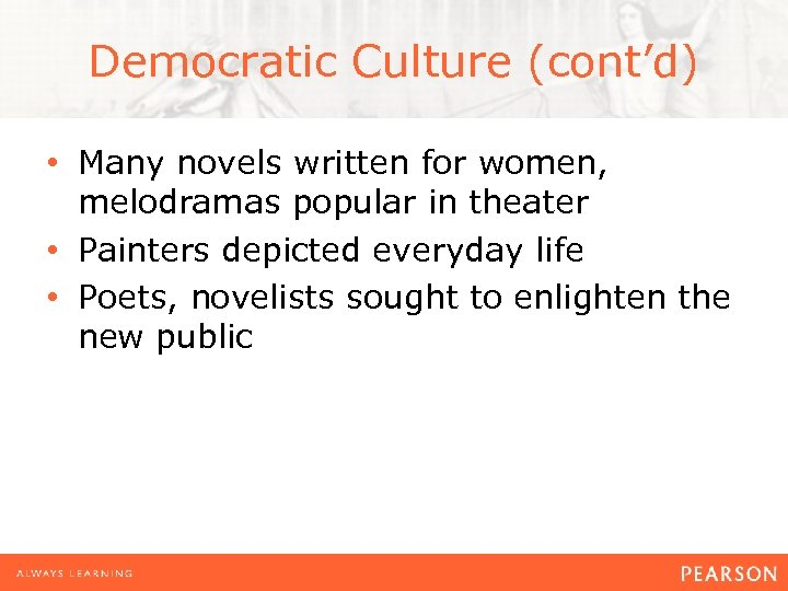 Democratic Culture (cont'd) • Many novels written for women, melodramas popular in theater •