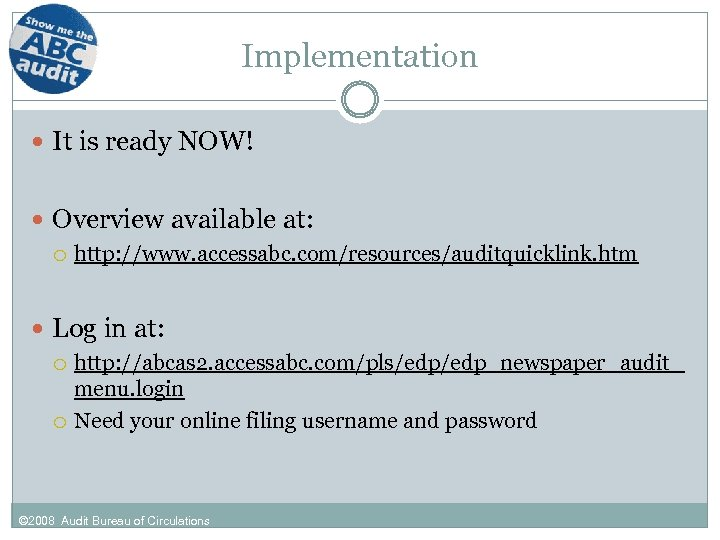 Implementation It is ready NOW! Overview available at: http: //www. accessabc. com/resources/auditquicklink. htm Log