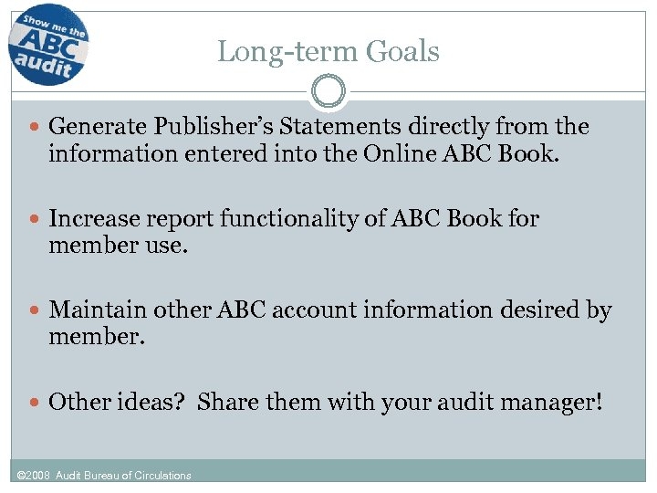 Long-term Goals Generate Publisher's Statements directly from the information entered into the Online ABC