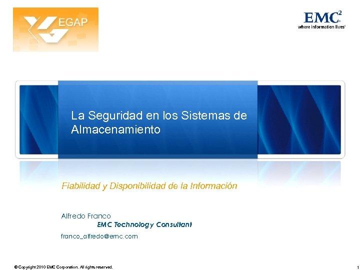 La Seguridad en los Sistemas de Almacenamiento Fiabilidad y Disponibilidad de la Información Alfredo