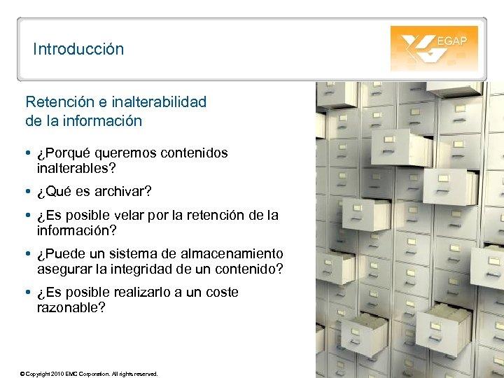 Introducción Retención e inalterabilidad de la información ¿Porqué queremos contenidos inalterables? ¿Qué es archivar?