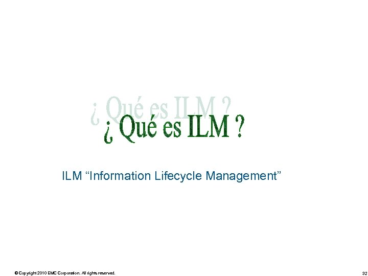 "ILM ""Information Lifecycle Management"" © Copyright 2010 EMC Corporation. All rights reserved. 32"