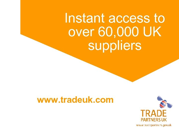 Instant access to over 60, 000 UK suppliers www. tradeuk. com