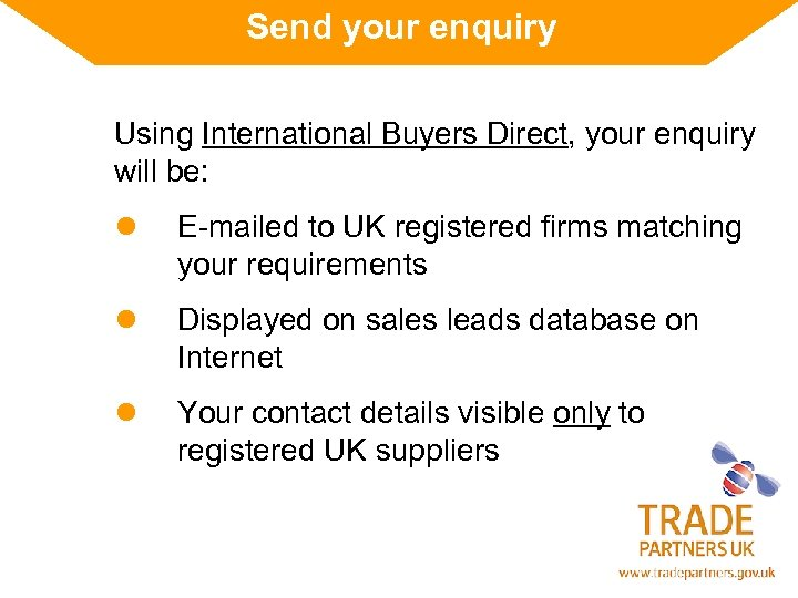 Send your enquiry Using International Buyers Direct, your enquiry will be: l E-mailed to