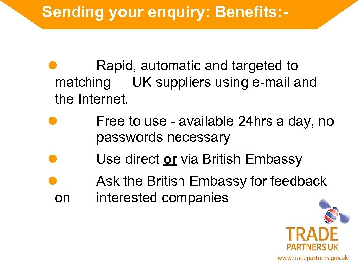 Sending your enquiry: Benefits: l Rapid, automatic and targeted to matching UK suppliers using