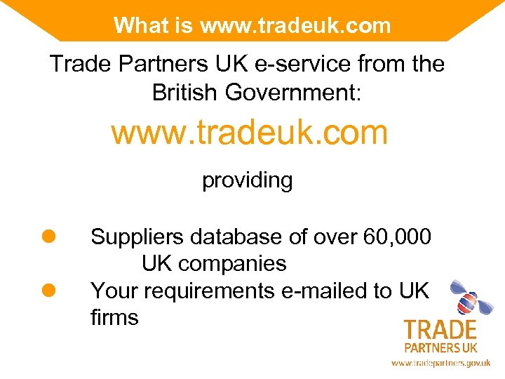 What is www. tradeuk. com Trade Partners UK e-service from the British Government: www.
