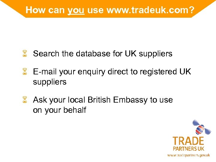 How can you use www. tradeuk. com? 6 Search the database for UK suppliers