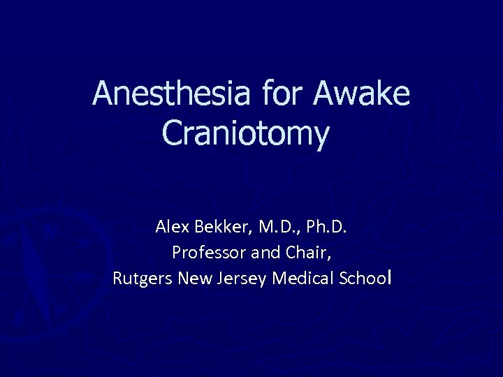 Anesthesia for Awake Craniotomy Alex Bekker, M. D. , Ph. D. Professor and Chair,