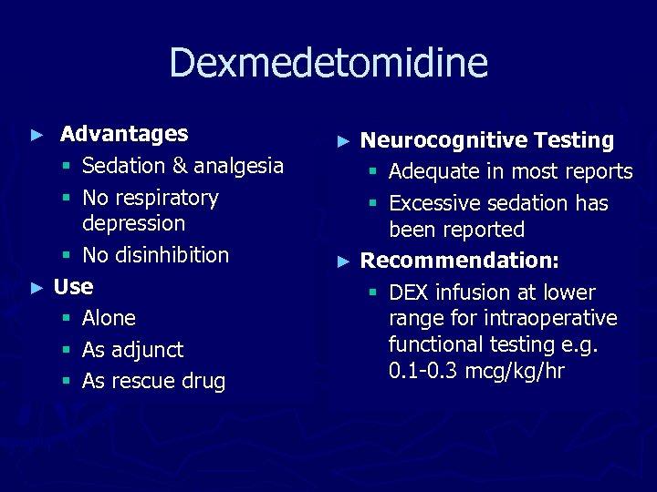 Dexmedetomidine Advantages § Sedation & analgesia § No respiratory depression § No disinhibition ►