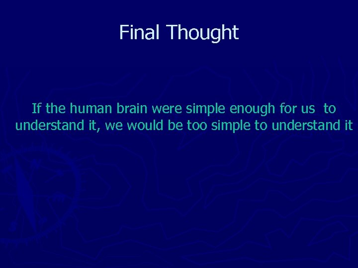 Final Thought If the human brain were simple enough for us to understand it,
