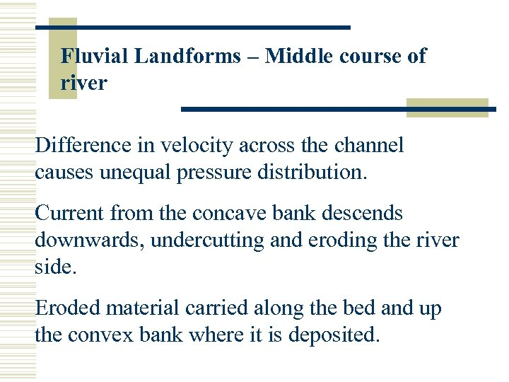 Fluvial Landforms – Middle course of river Difference in velocity across the channel causes