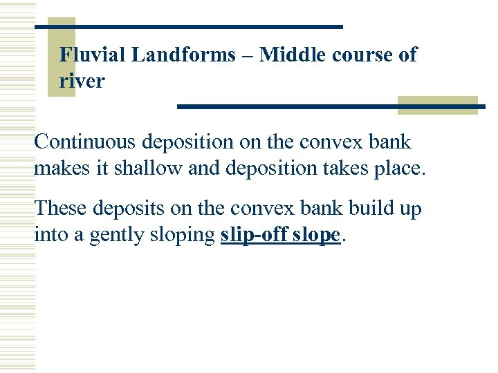 Fluvial Landforms – Middle course of river Continuous deposition on the convex bank makes