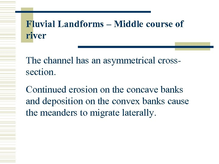 Fluvial Landforms – Middle course of river The channel has an asymmetrical crosssection. Continued