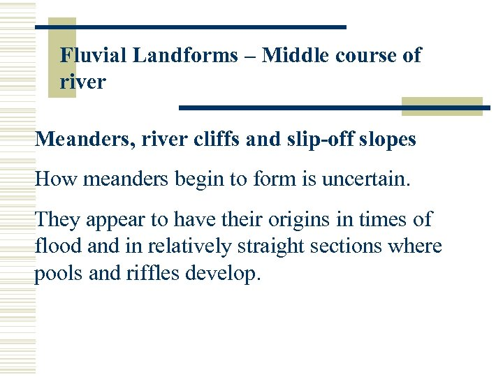 Fluvial Landforms – Middle course of river Meanders, river cliffs and slip-off slopes How