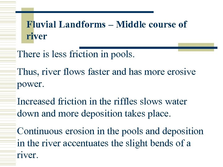 Fluvial Landforms – Middle course of river There is less friction in pools. Thus,