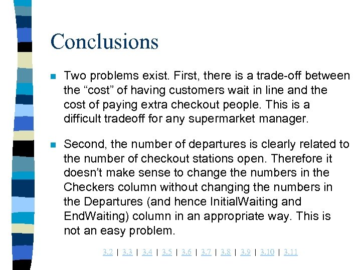 "Conclusions n Two problems exist. First, there is a trade-off between the ""cost"" of"