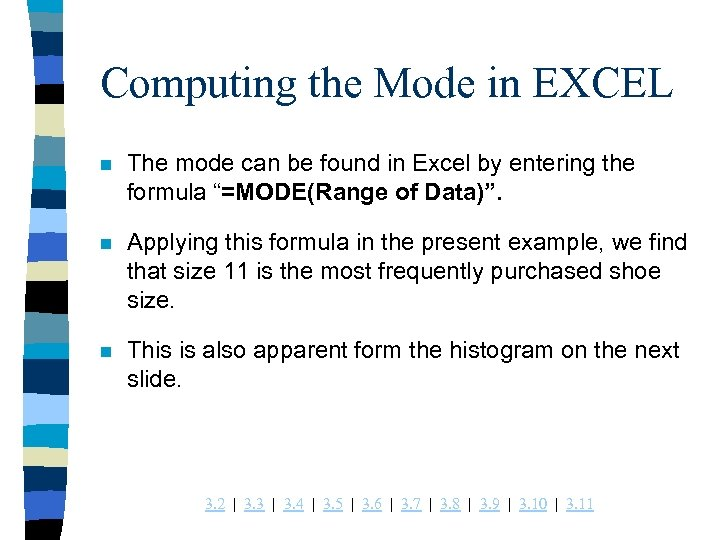 Computing the Mode in EXCEL n The mode can be found in Excel by