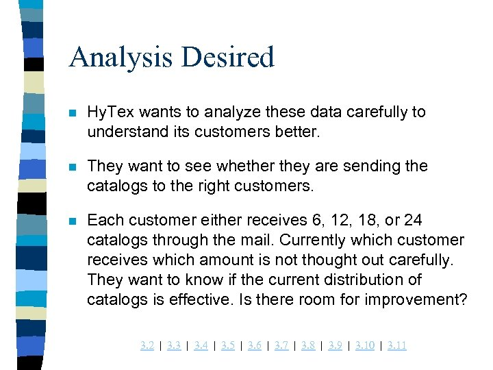 Analysis Desired n Hy. Tex wants to analyze these data carefully to understand its