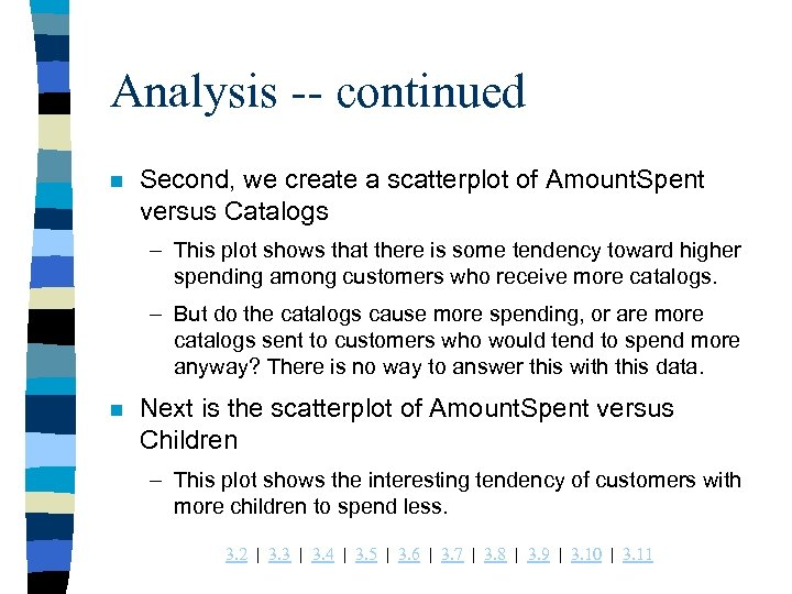 Analysis -- continued n Second, we create a scatterplot of Amount. Spent versus Catalogs