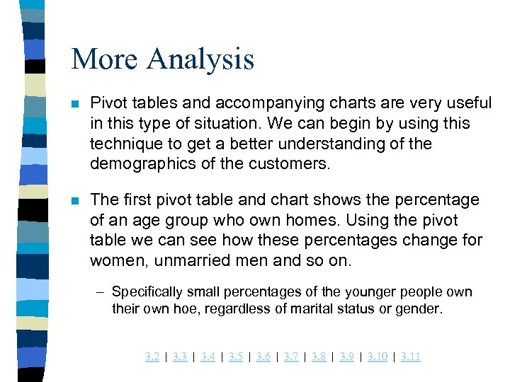 More Analysis n Pivot tables and accompanying charts are very useful in this type