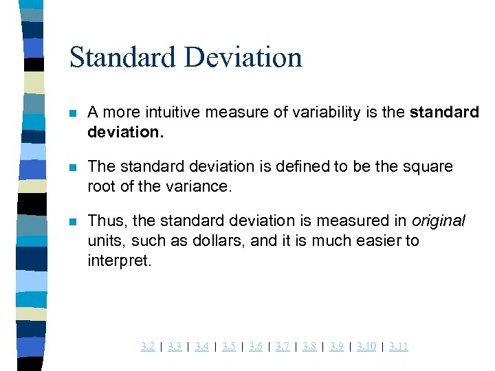 Standard Deviation n A more intuitive measure of variability is the standard deviation. n