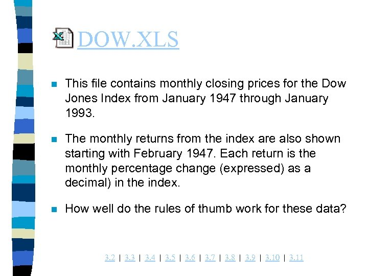 DOW. XLS n This file contains monthly closing prices for the Dow Jones Index