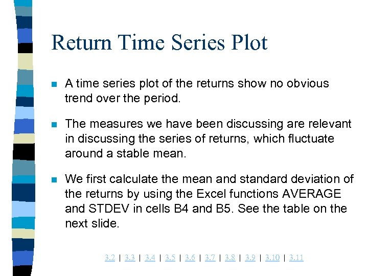 Return Time Series Plot n A time series plot of the returns show no