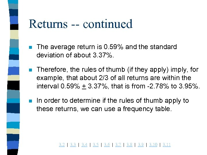 Returns -- continued n The average return is 0. 59% and the standard deviation