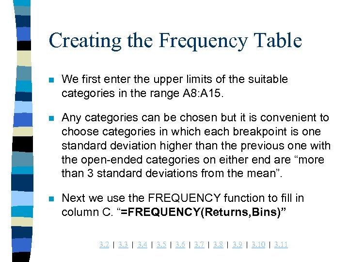 Creating the Frequency Table n We first enter the upper limits of the suitable