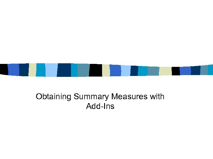 Obtaining Summary Measures with Add-Ins