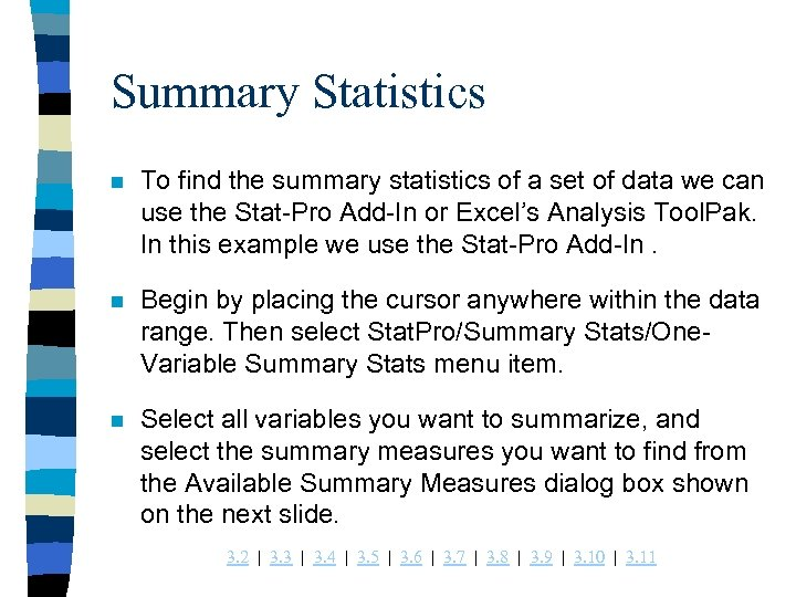 Summary Statistics n To find the summary statistics of a set of data we