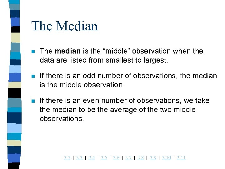 "The Median n The median is the ""middle"" observation when the data are listed"