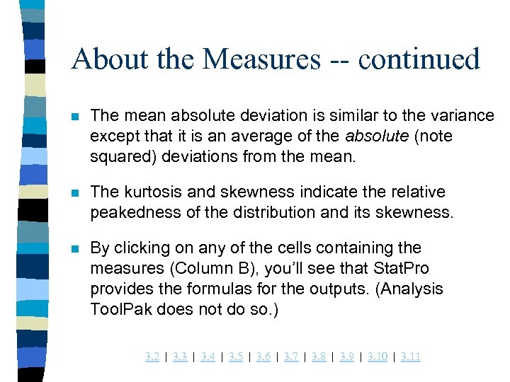 About the Measures -- continued n The mean absolute deviation is similar to the