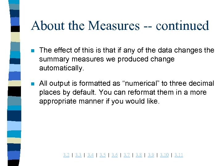 About the Measures -- continued n The effect of this is that if any
