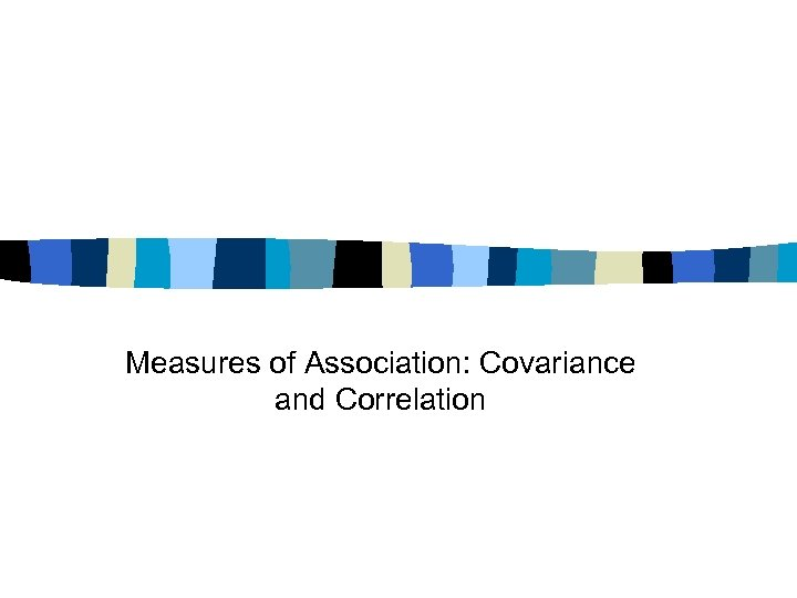 Measures of Association: Covariance and Correlation
