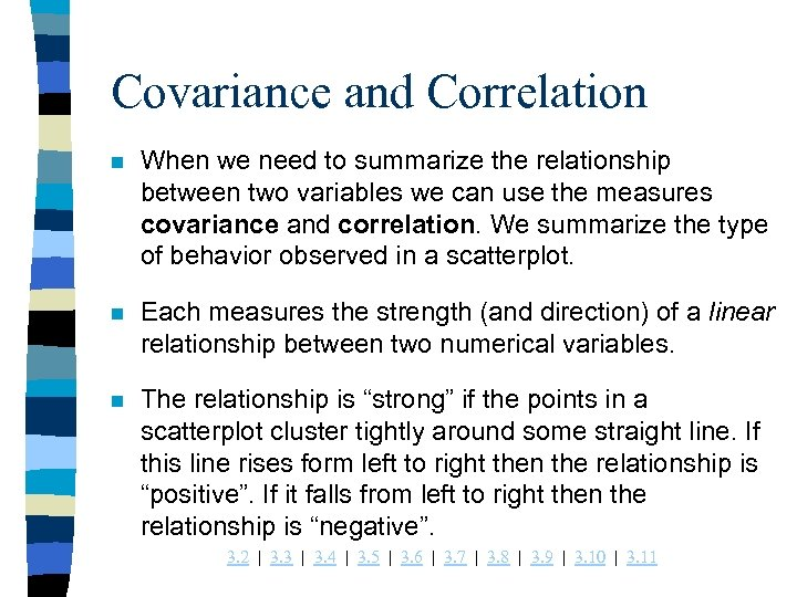 Covariance and Correlation n When we need to summarize the relationship between two variables
