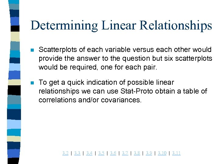 Determining Linear Relationships n Scatterplots of each variable versus each other would provide the