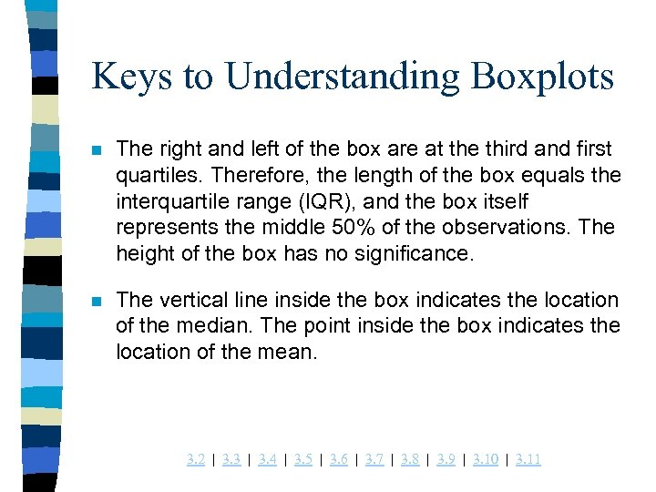 Keys to Understanding Boxplots n The right and left of the box are at
